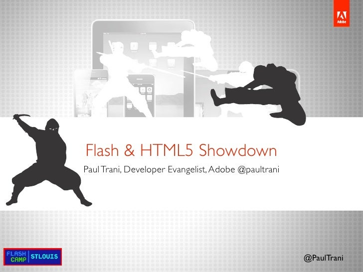 Flash & HTML5 ShowdownPaul Trani, Developer Evangelist, Adobe @paultrani                                                  ...