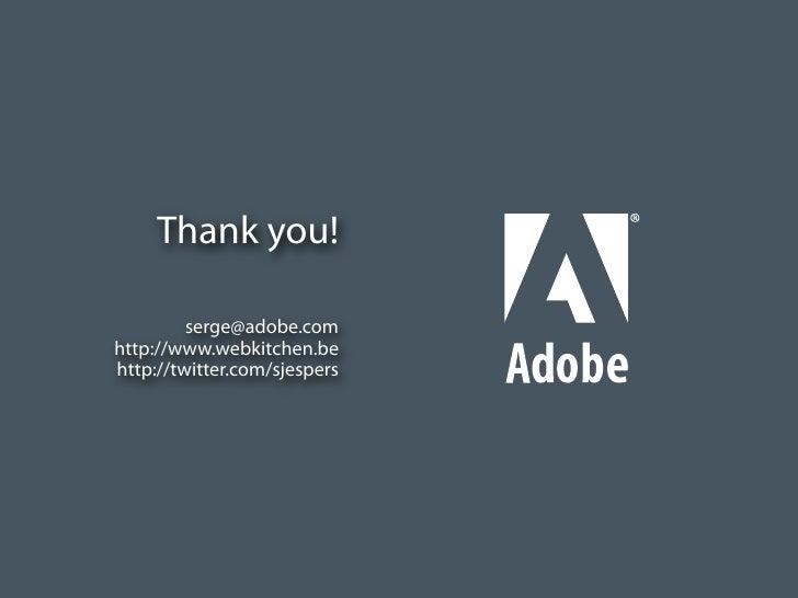 Thank you!                                      serge@adobe.com                            http://www.webkitchen.be       ...
