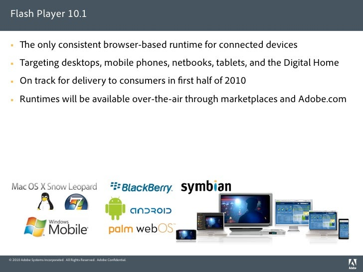 Flash Player 10.1              e only consistent browser-based runtime for connected devices      Targeting desktops, mo...