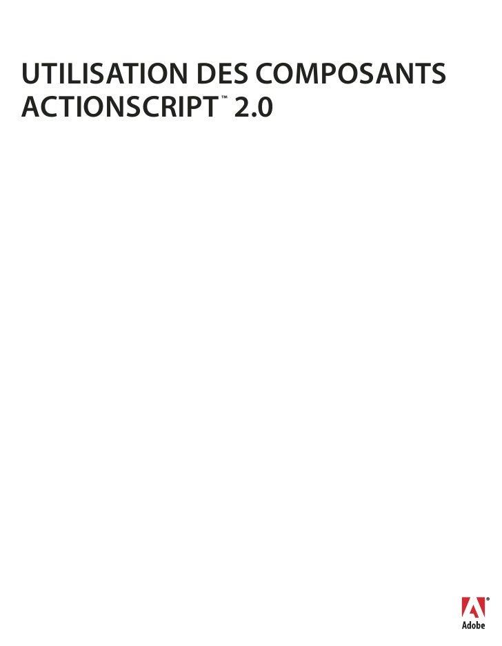 UTILISATION DES COMPOSANTSACTIONSCRIPT 2.0            ™