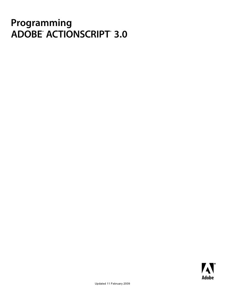 ProgrammingADOBE ACTIONSCRIPT 3.0     ®                   ®               Updated 11 February 2009