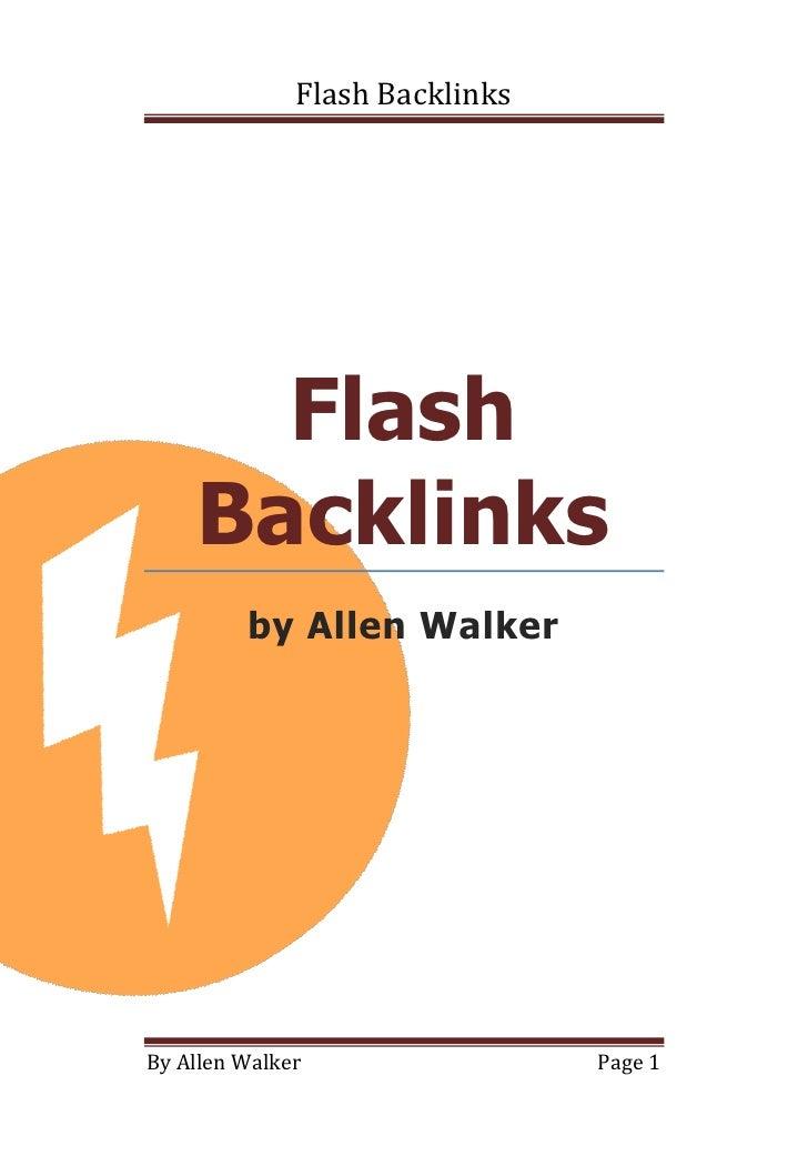 Flash Backlinks           Flash     Backlinks          by Allen Walker     By Allen Walker                 Page 1