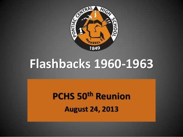Flashbacks 1960-1963 PCHS 50th Reunion August 24, 2013