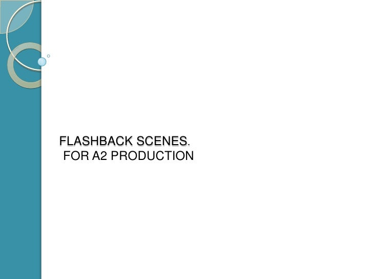 FLASHBACK SCENES.<br />FOR A2 PRODUCTION<br />