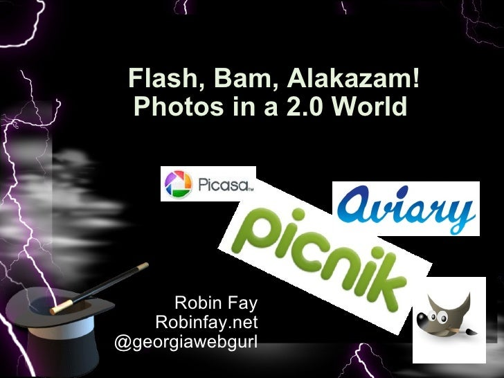 Robin Fay Robinfay.net @georgiawebgurl Flash, Bam, Alakazam! Photos in a 2.0 World