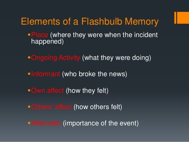 essay on flashbulb memories 2011-4-16  510 words essay on memory rohit agarwal  the feeling of personal identity is based on a continuous stream of memories that link our yesterdays to today.