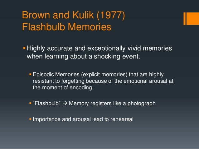 flashbulb memories essays in cognitive psychology Flashbulb memories essay  this form of memory is also known as flashbulb memory (brown and kulik, 1977)  cognitive psychology and memory.