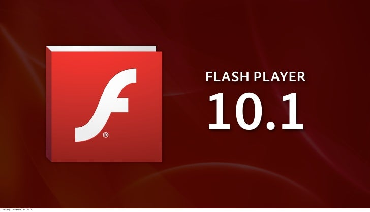 FLASH PLAYER                             10.1Tuesday, December 14, 2010
