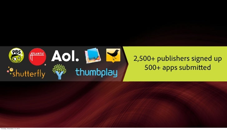 2,500+ publishers signed up                                500+ apps submi edTuesday, December 14, 2010