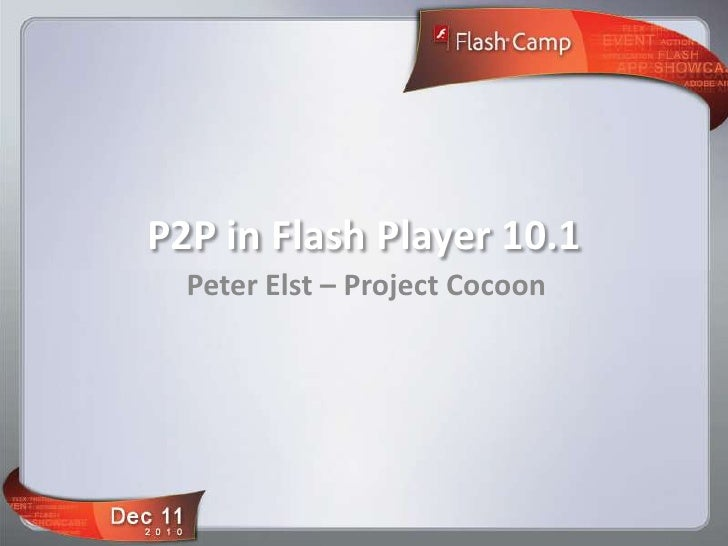P2P in Flash Player 10.1<br />Peter Elst – Project Cocoon<br />
