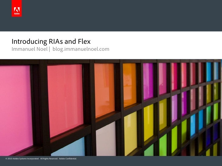 Introducing RIAs and Flex      Immanuel Noel | blog.immanuelnoel.com© 2010 Adobe Systems Incorporated. All Rights Reserved...