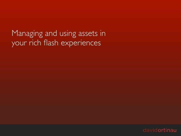 Managing and using assets in your rich flash experiences