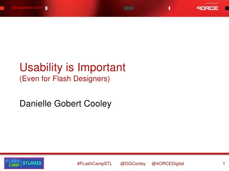 Usability is Important(Even for Flash Designers)<br />Danielle Gobert Cooley<br />#FLashCampSTL       @DGCooley     @4ORCE...