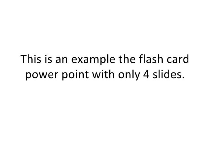 This is an example the flash card power point with only 4 slides.