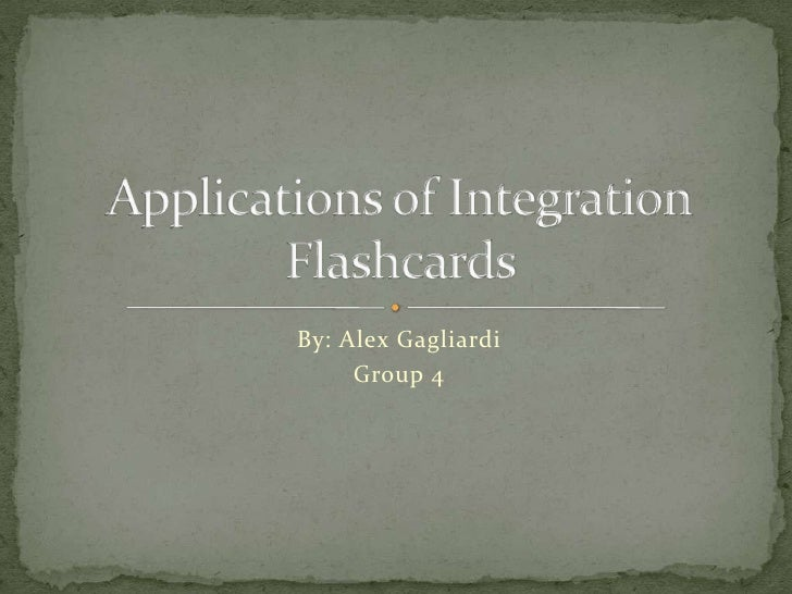 By: Alex Gagliardi<br />Group 4 <br />Applications of IntegrationFlashcards   <br />