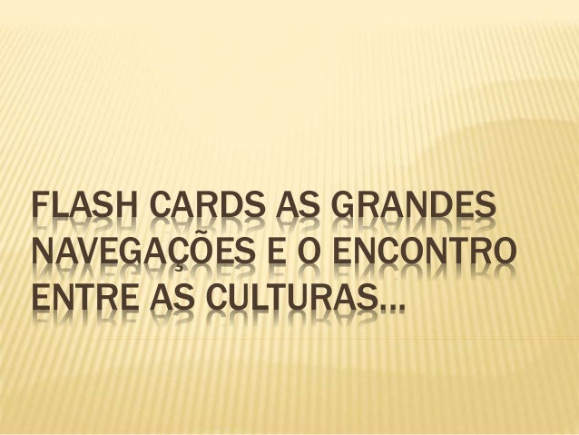 FLASH CARDS AS GRANDES NAVEGAÇÕES E O ENCONTRO ENTRE AS CULTURAS...