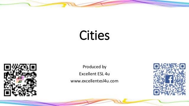 Cities Produced by Excellent ESL 4u www.excellentesl4u.com