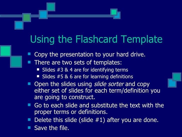 Using the Flashcard Template <ul><li>Copy the presentation to your hard drive. </li></ul><ul><li>There are two sets of tem...