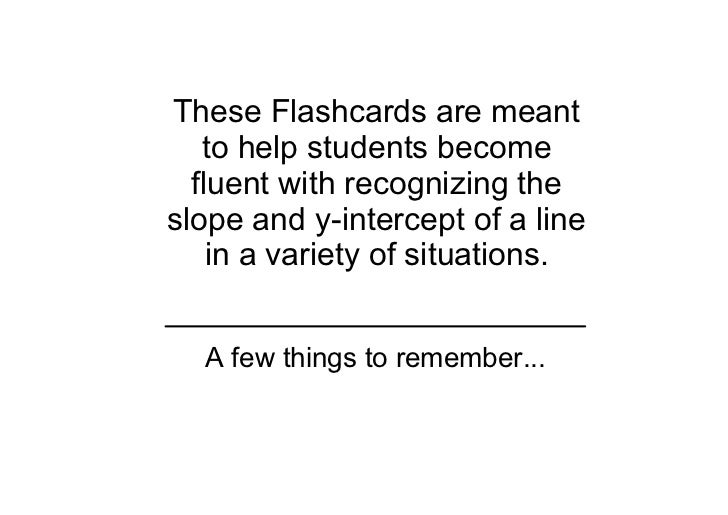 These Flashcards are meant    to help students become   fluent with recognizing the slope and y­intercept of a line     in...