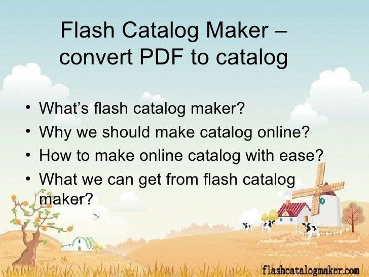 Flash Catalog Maker –      convert PDF to catalog•   What's flash catalog maker?•   Why we should make catalog online?•   ...