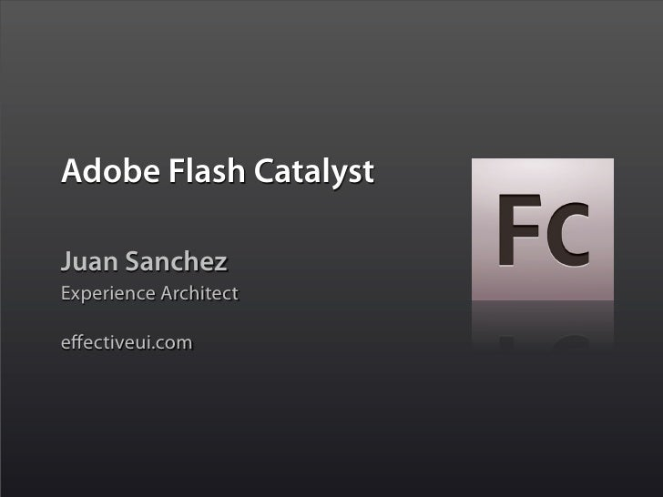 Adobe Flash Catalyst  Juan Sanchez Experience Architect  effectiveui.com