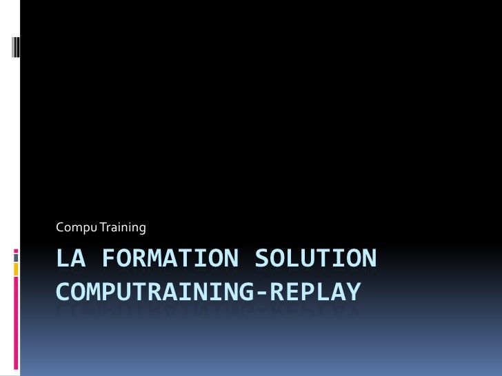 Compu TrainingLA FORMATION SOLUTIONCOMPUTRAINING-REPLAY