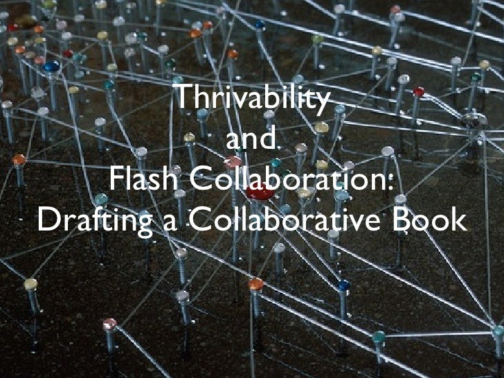 Thrivability              and      Flash Collaboration: Drafting a Collaborative Book