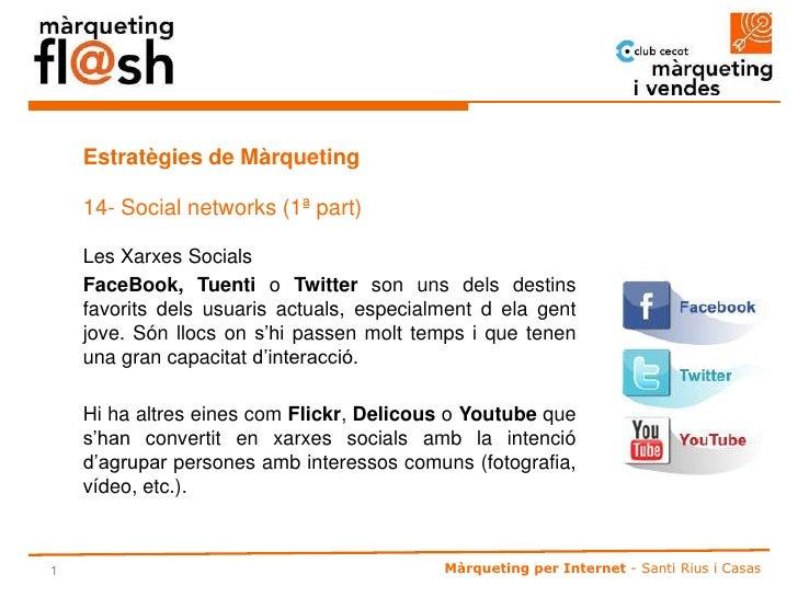 Estratègies de Màrqueting      14- Social networks (1ª part)      Les Xarxes Socials     FaceBook, Tuenti o Twitter son un...