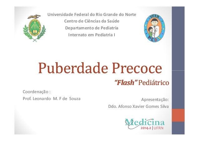 Puberdade PrecocePuberdade Precoce Universidade Federal do Rio Grande do Norte Centro de Ciências da Saúde Departamento de...