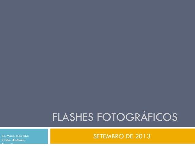 FLASHES FOTOGRÁFICOS SETEMBRO DE 2013Ed. Maria João Silva JI Sto. António, Escapães