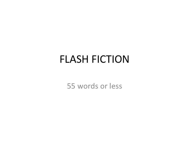 FLASH FICTION 55 words or less