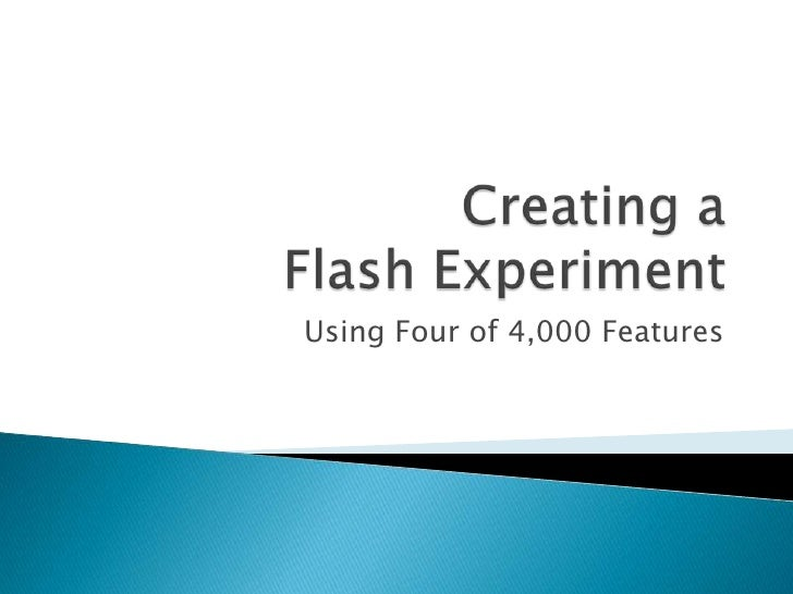 Creating aFlash Experiment<br />Using Four of 4,000 Features<br />