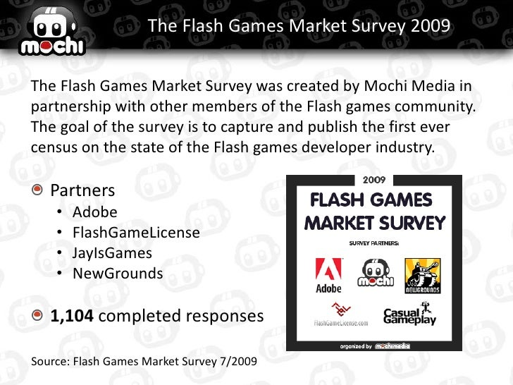 The Flash Games Market Survey 2009  The Flash Games Market Survey was created by Mochi Media in partnership with other mem...