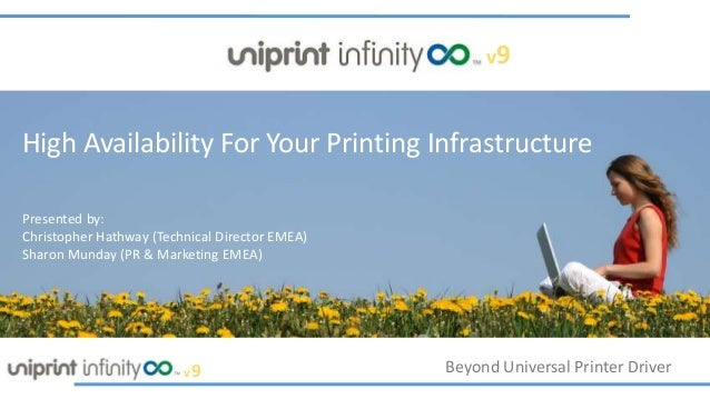 Beyond Universal Printer Driverv9 v9 High Availability For Your Printing Infrastructure Presented by: Christopher Hathway ...