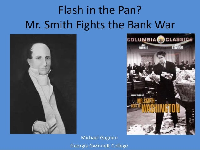 Flash in the Pan? Mr. Smith Fights the Bank War Michael Gagnon Georgia Gwinnett College