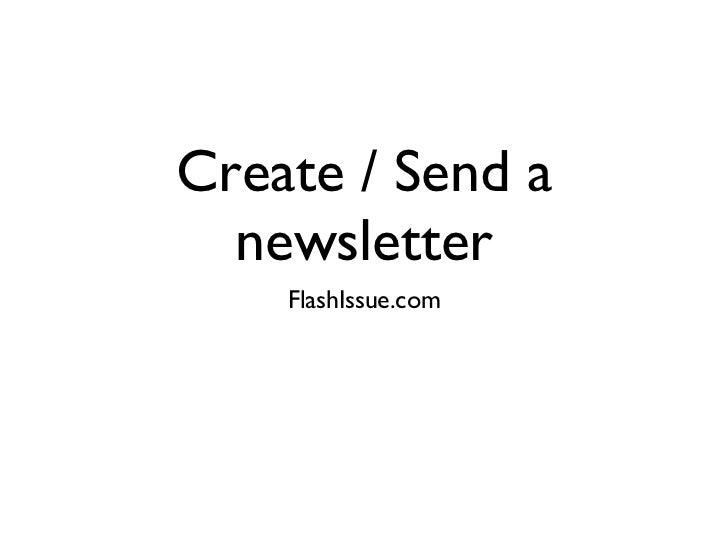 Create / Send a newsletter <ul><li>FlashIssue.com </li></ul>