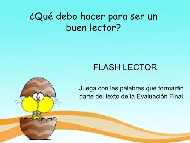 ¿Qué debo hacer para ser un buen lector? FLASH LECTOR Juega con las palabras que formarán  parte del texto de la Evaluació...