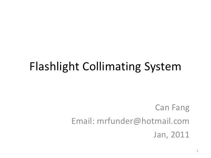 Flashlight Collimating System                          Can Fang       Email: mrfunder@hotmail.com                         ...