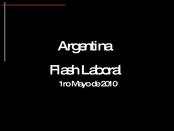 Argentina  Flash Laboral 1ro Mayo de 2010
