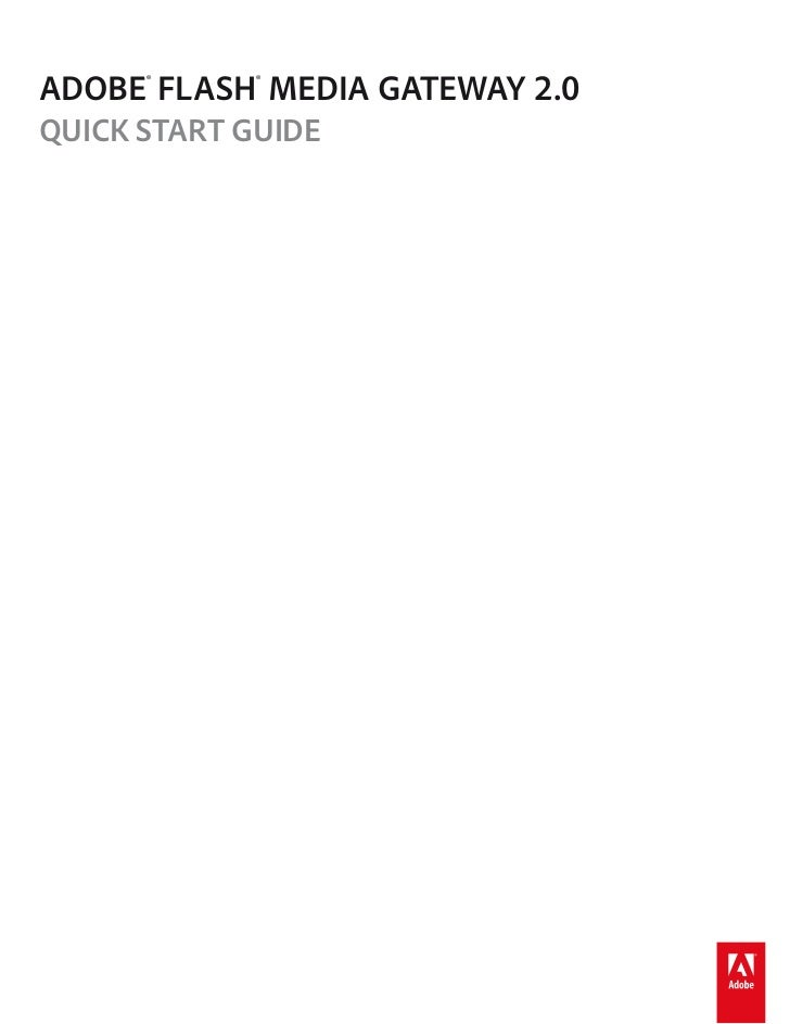 ADOBE® FLASH® MEDIA GATEWAY 2.0QUICK START GUIDE
