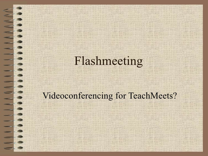 Flashmeeting Videoconferencing for TeachMeets?