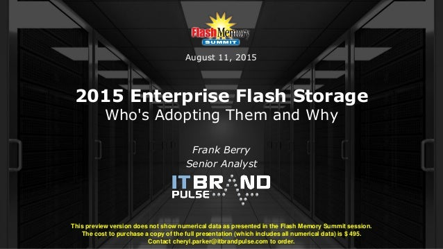 2015 Enterprise Flash Storage Who's Adopting Them and Why Frank Berry Senior Analyst This preview version does not show nu...