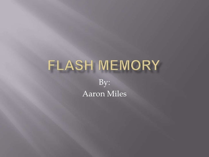 Flash Memory<br />By:<br />Aaron Miles <br />
