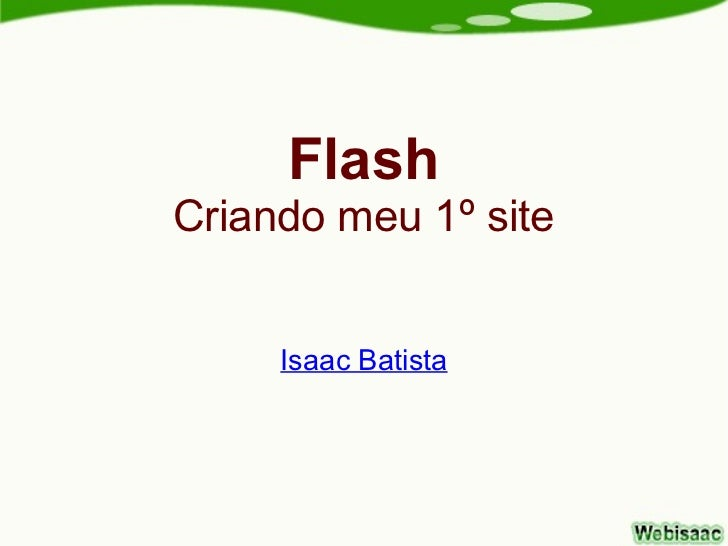 FlashCriando meu 1º site     Isaac Batista