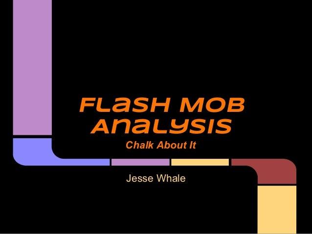 Flash Mob Analysis  Chalk About It  Jesse Whale