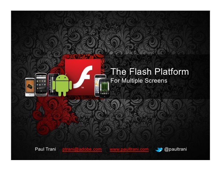 The Flash Platform                                                                             For Multiple Screens       ...