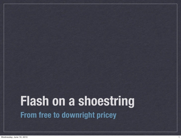 Flash on a shoestring                  From free to downright pricey  Wednesday, June 16, 2010                         1