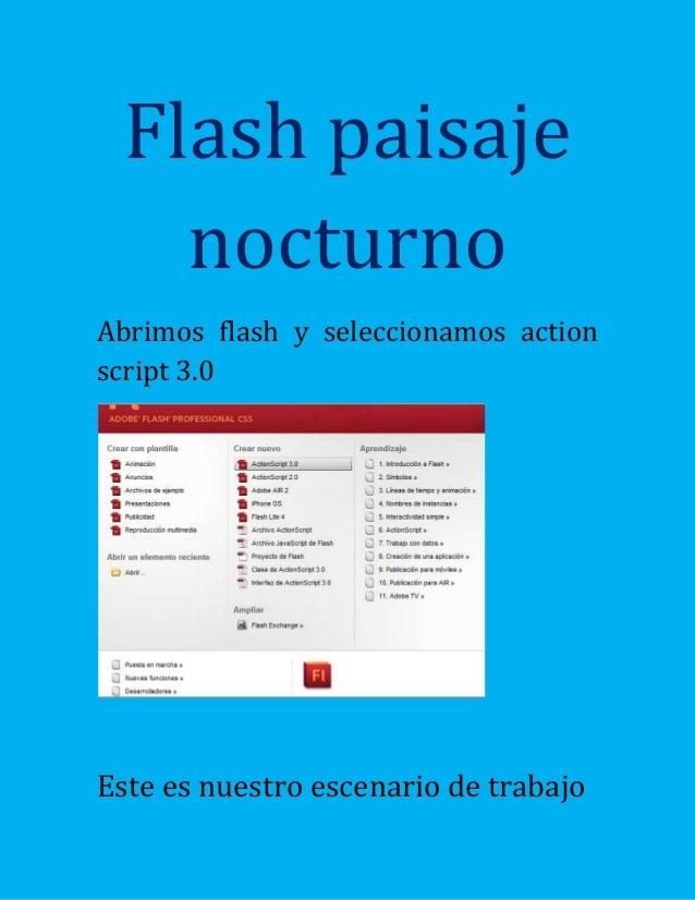 Flash paisajenocturnoAbrimos flash y seleccionamos actionscript 3.0Este es nuestro escenario de trabajo