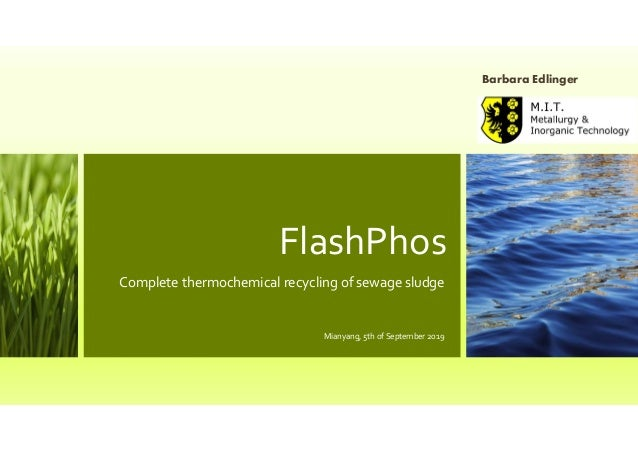 FlashPhos Complete thermochemical recycling of sewage sludge Mianyang, 5th of September 2019 Barbara Edlinger