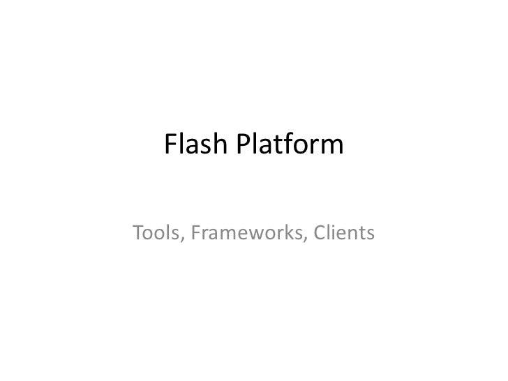 Flash PlatformTools, Frameworks, Clients